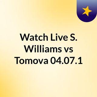 Watch Live S. Williams vs Tomova 04.07.1