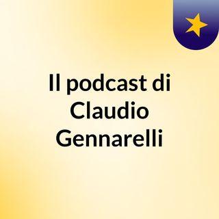 Episodio 3 - Il podcast di Claudio Gennarelli