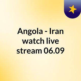 Angola - Iran watch live stream   06.09