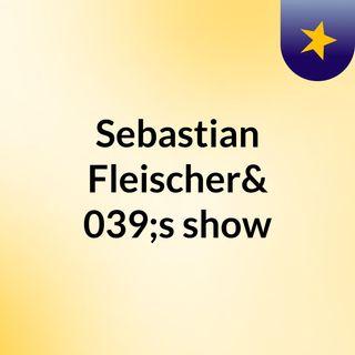Sebastian Fleischer's show