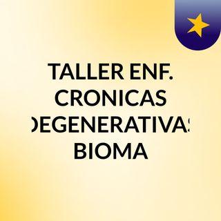 TALLER ENF. CRONICAS DEGENERATIVAS BIOMA