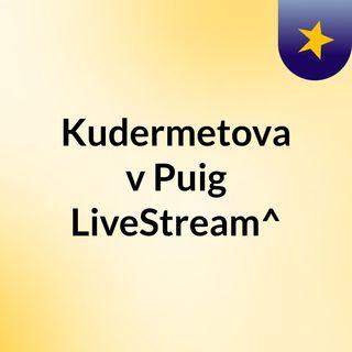 Kudermetova v Puig LiveStream^?