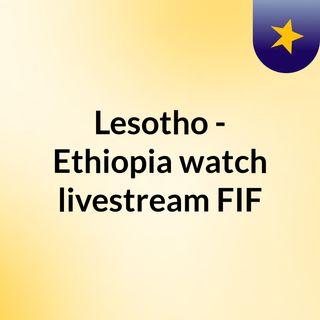 Lesotho - Ethiopia watch livestream FIF