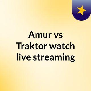 Amur vs Traktor watch live streaming