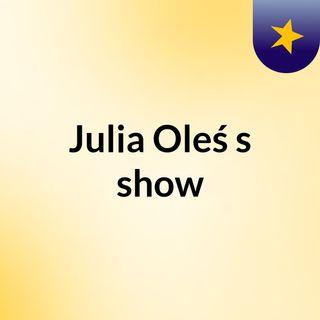 Julia Oleś's show