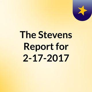 The Stevens Report for February 17th, 2017