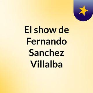 El show de Fernando Sanchez Villalba