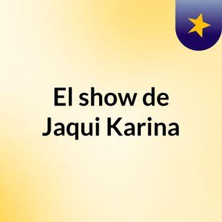 El show de Jaqui Karina