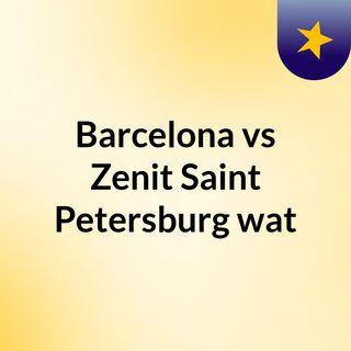 Barcelona vs Zenit Saint Petersburg wat