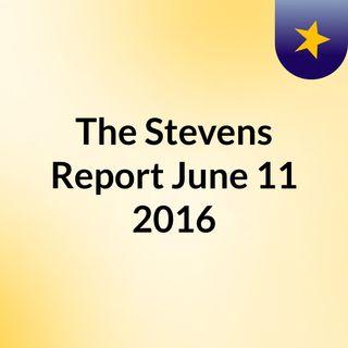 The Stevens Report, June 11th, 2016