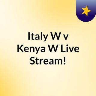 Italy W v Kenya W Live Stream!