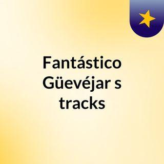 Fantástico Güevéjar's tracks