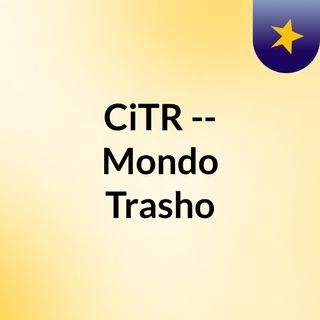 CiTR -- Mondo Trasho