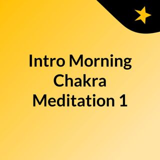 Intro : Morning Chakra Meditation 1