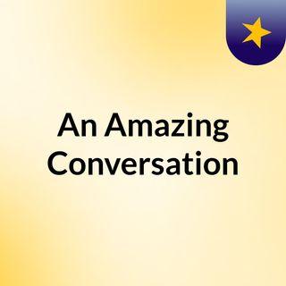 An Amazing Conversation