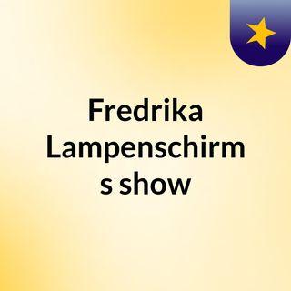 Fredrika Lampenschirm's show