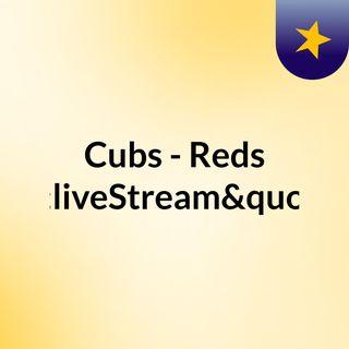 """Cubs - Reds """"liveStream""""(live)"""