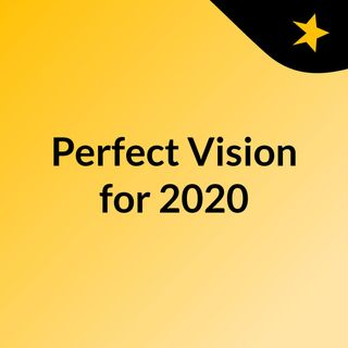 Perfect Vision for 2020