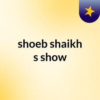 shoeb shaikh's show