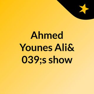 Episode 4 - Ahmed Younes Ali's show