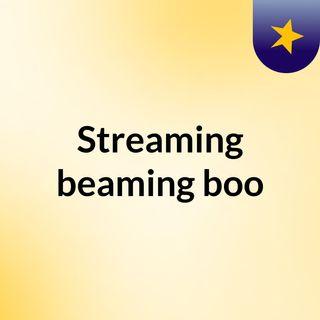 Streaming beaming boo