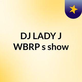 DJ LADY J 😀  🌎 #WBRP 🌎's show