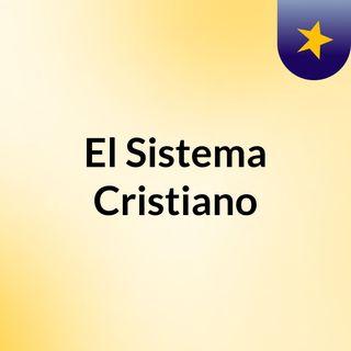 Episodio 1- El Sistema Cristiano