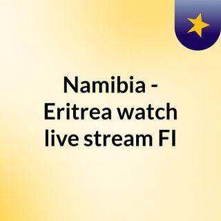 Namibia - Eritrea watch live stream  FI