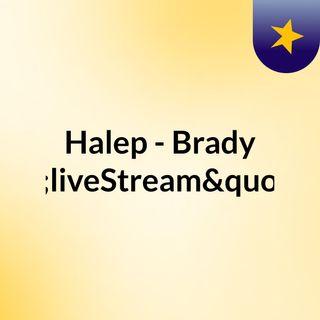 """Halep - Brady """"liveStream""""(live)"""