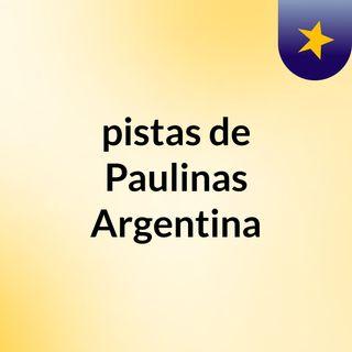 pistas de Paulinas Argentina