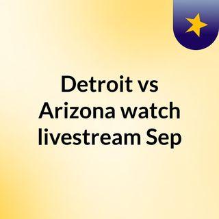 Detroit vs Arizona watch livestream Sep
