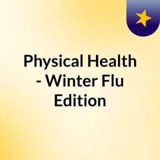 Physical Health - Winter Flu Edition