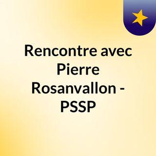 Rencontre avec Pierre Rosanvallon - PSSP