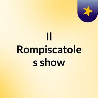 Il Rompiscatole's show