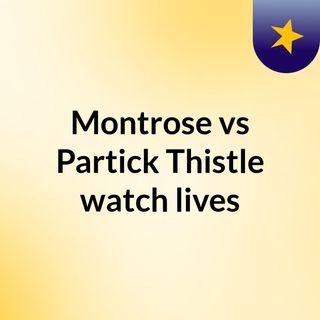 Montrose vs Partick Thistle watch lives