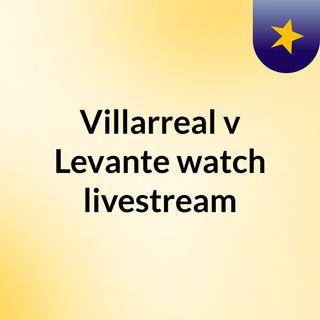 Villarreal v Levante watch livestream