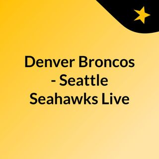 Denver Broncos - Seattle Seahawks Live'
