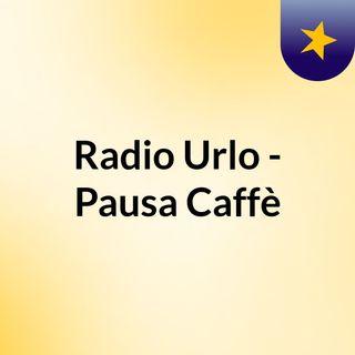 Radio Urlo - Pausa Caffè