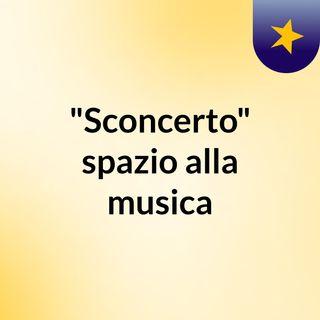 """""""Sconcerto"""", spazio alla musica"""