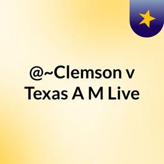 @~Clemson v Texas A&M Live