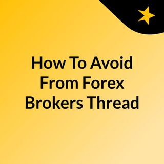 How To Avoid From Forex Brokers Thread