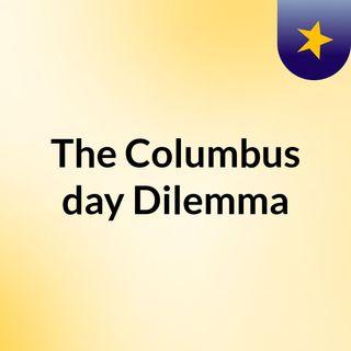 The Columbus day Dilemma
