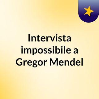 Intervista impossile a Gregor Mendel