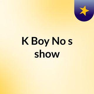 K Boy No's show