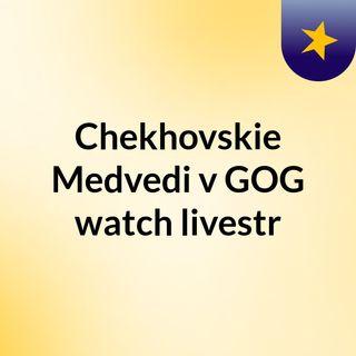 Chekhovskie Medvedi v GOG watch livestr