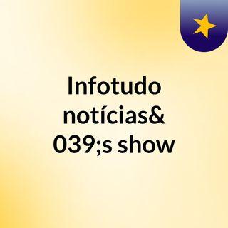 Infotudo notícias's show