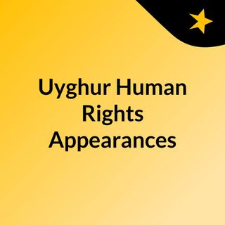 'Uyghur Human Rights' Appearances