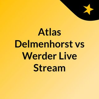 Atlas Delmenhorst vs Werder Live Stream