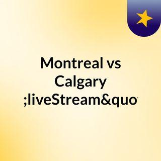 "Montreal vs Calgary ""liveStream""(live)"