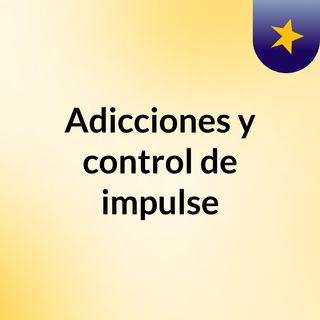 Adicciones y control de impulse